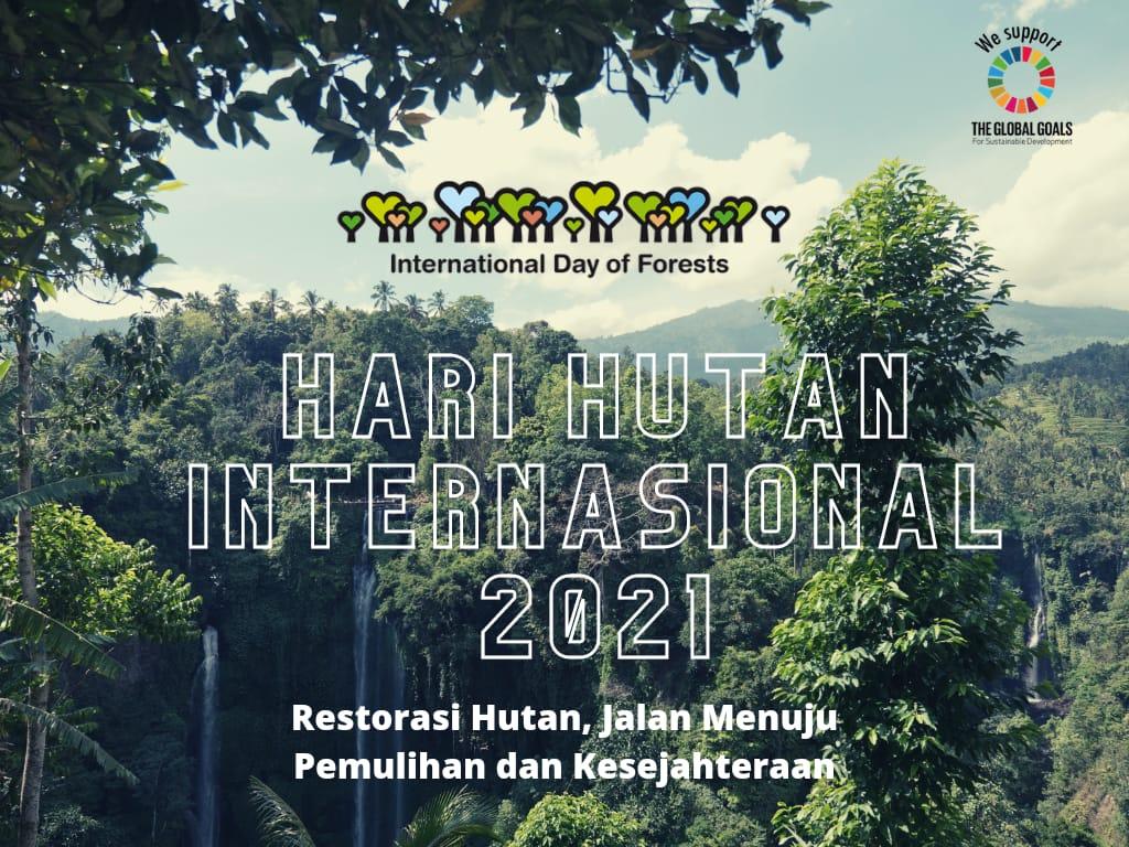 International Day of Forests 2021: Restorasi Hutan, Jalan Menuju Pemulihan dan Kesejahteraan