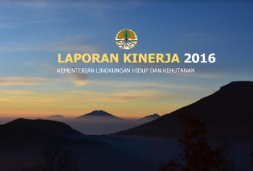 Laporan Kinerja Kementerian Lingkungan Hidup dan Kehutanan Tahun 2016